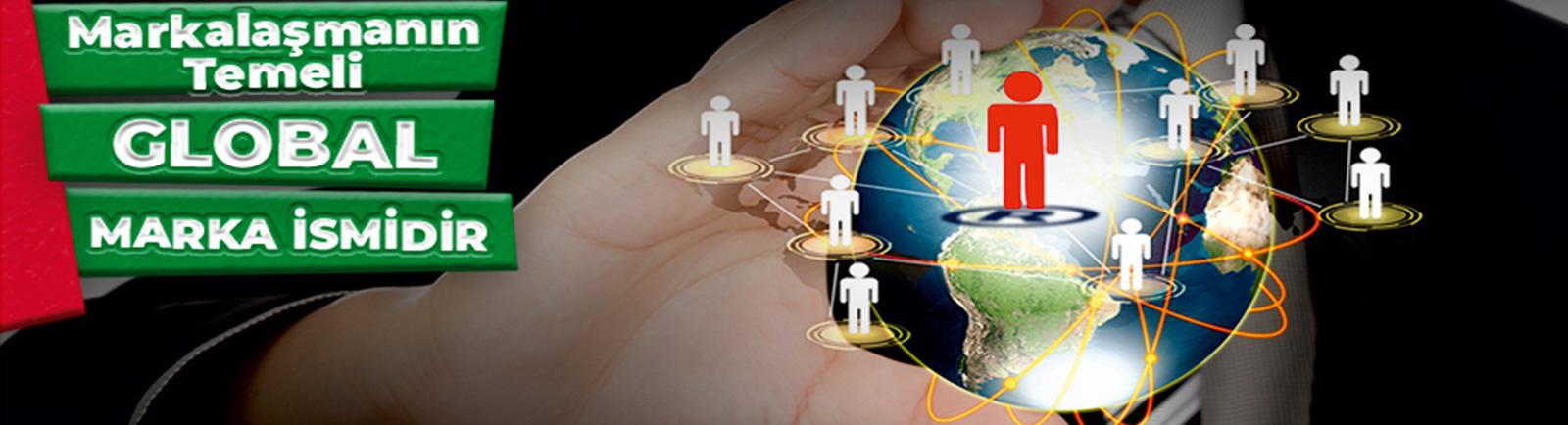 markalaşmanın temeli global marka ismidir